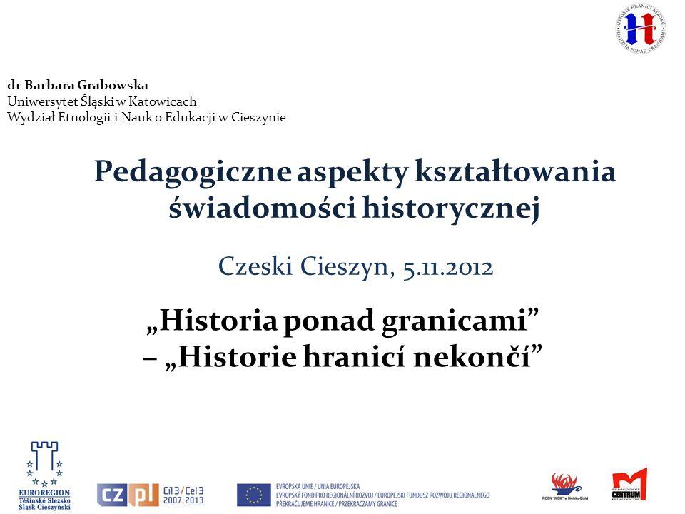 Nauczyciele mając opisy wydarzeń historycznych z punktu widzenia historyka polskiego i czeskiego będą mogli wykorzystać: uczenie się w grupie; uczenie się oparte na współpracy, a to ma prowadzić do uczenia się, aby żyć zgodnie.