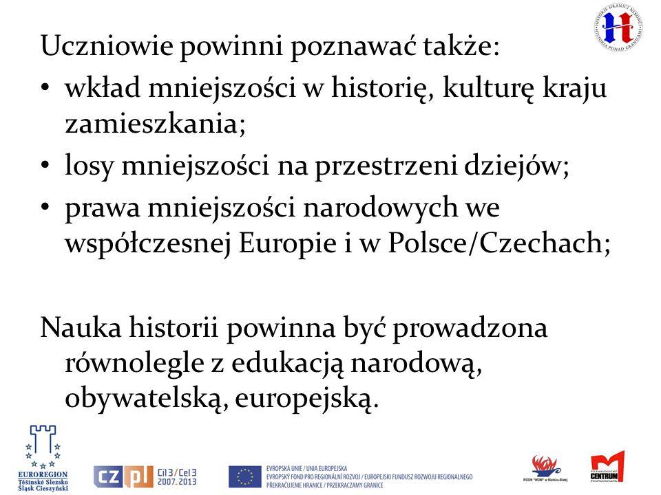 Uczniowie powinni poznawać także: wkład mniejszości w historię, kulturę kraju zamieszkania; losy mniejszości na przestrzeni dziejów; prawa mniejszości