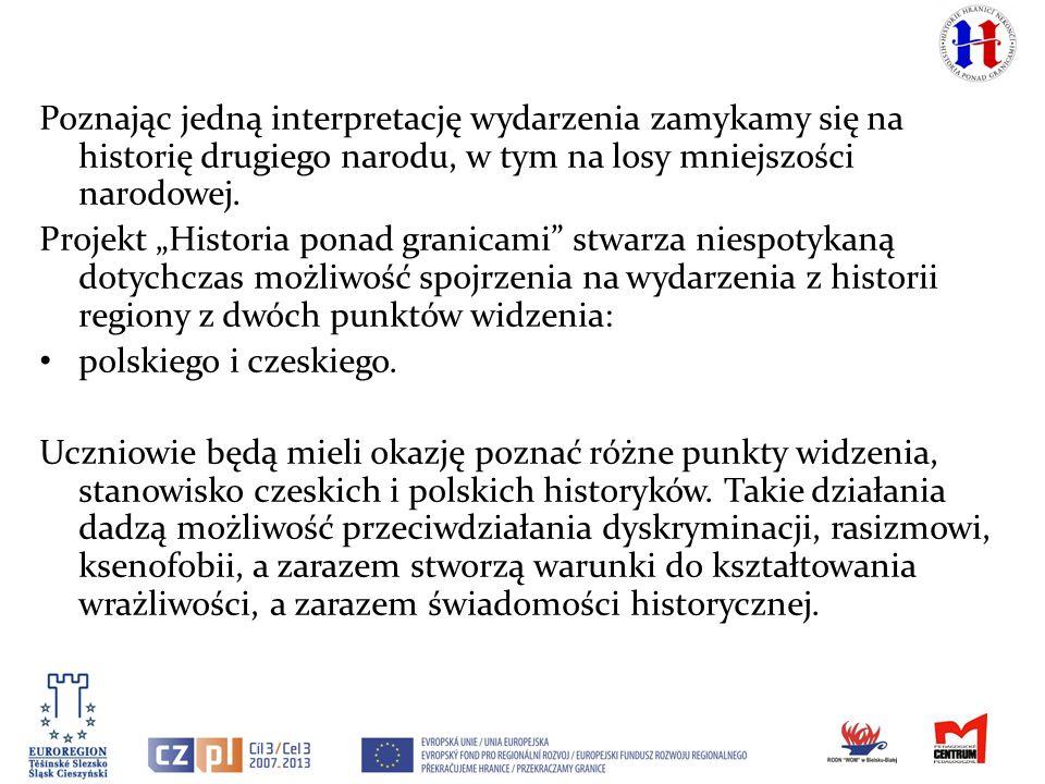 Poznając jedną interpretację wydarzenia zamykamy się na historię drugiego narodu, w tym na losy mniejszości narodowej. Projekt Historia ponad granicam