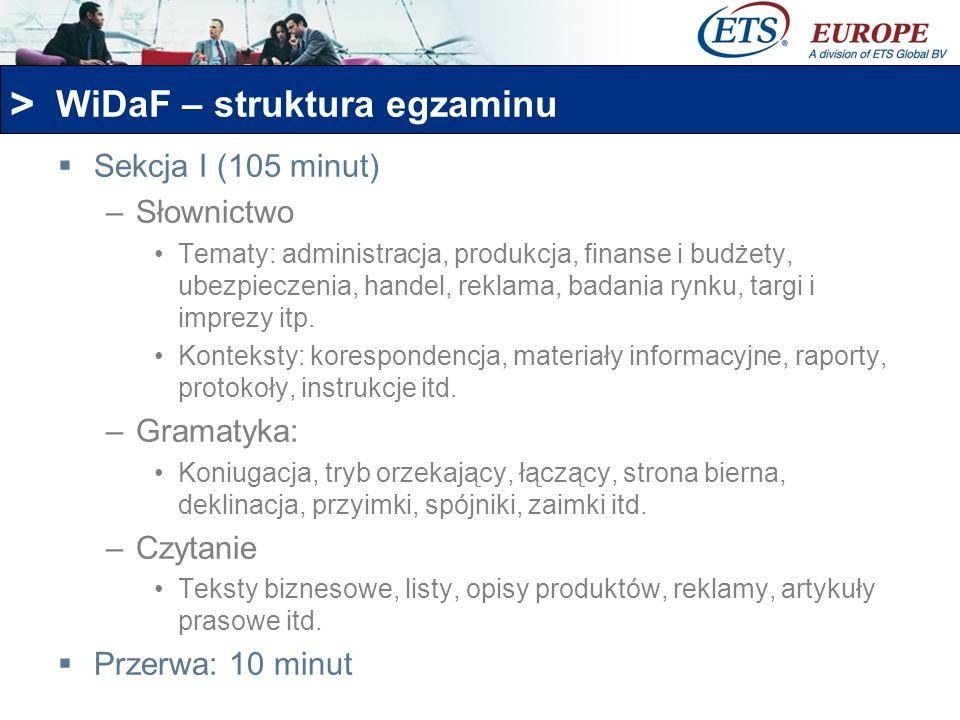 > WiDaF – struktura egzaminu Sekcja I (105 minut) –Słownictwo Tematy: administracja, produkcja, finanse i budżety, ubezpieczenia, handel, reklama, bad