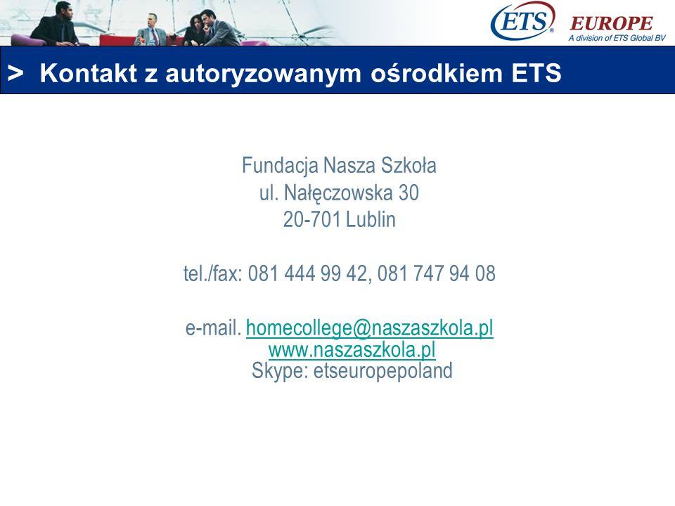 > Kontakt z autoryzowanym ośrodkiem ETS Fundacja Nasza Szkoła ul. Nałęczowska 30 20-701 Lublin tel./fax: 081 444 99 42, 081 747 94 08 e-mail. homecoll