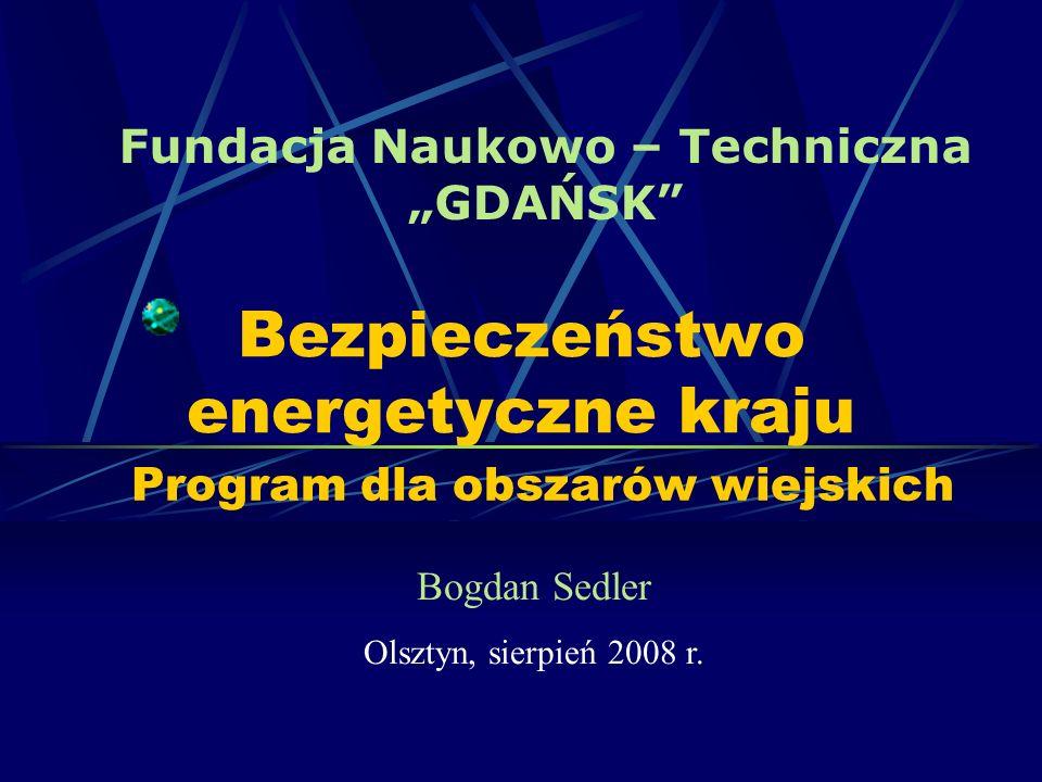 Bezpieczeństwo energetyczne kraju Program dla obszarów wiejskich Bogdan Sedler Olsztyn, sierpień 2008 r.