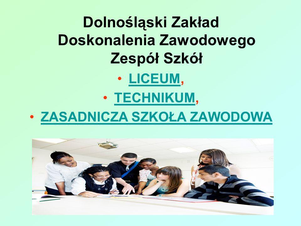 Dolnośląski Zakład Doskonalenia Zawodowego Zespół Szkół LICEUM,LICEUM TECHNIKUM,TECHNIKUM ZASADNICZA SZKOŁA ZAWODOWA