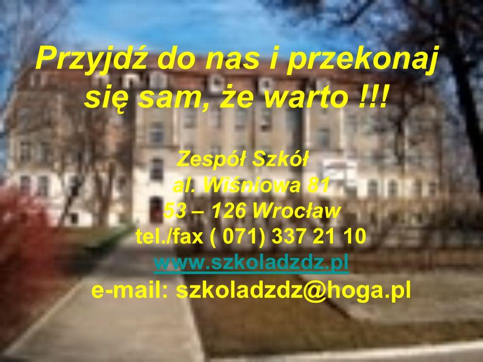 Przyjdź do nas i przekonaj się sam, że warto !!! Zespół Szkół al. Wiśniowa 81 53 – 126 Wrocław tel./fax ( 071) 337 21 10 www.szkoladzdz.pl e-mail: szk