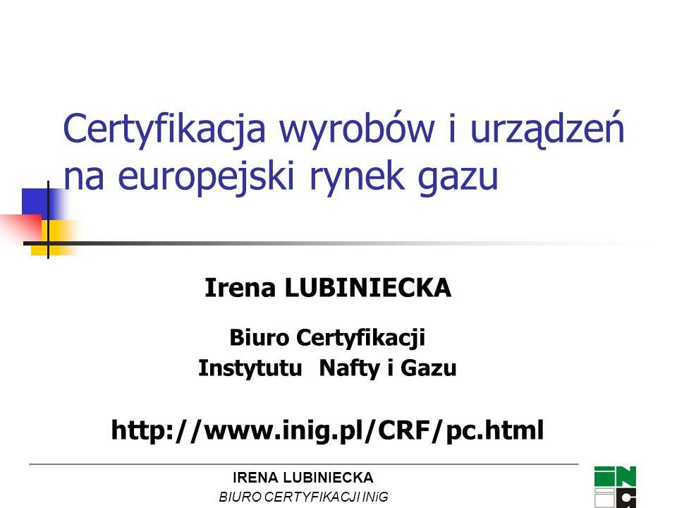 IRENA LUBINIECKA BIURO CERTYFIKACJI INiG Po wejściu Polski do UE w zakresie oceny zgodności urządzeń spalających paliwa gazowe i osprzętu obowiązują następujące akty prawne: Ustawa z dnia 30 sierpnia 2002 roku o systemie oceny zgodności (Dz.