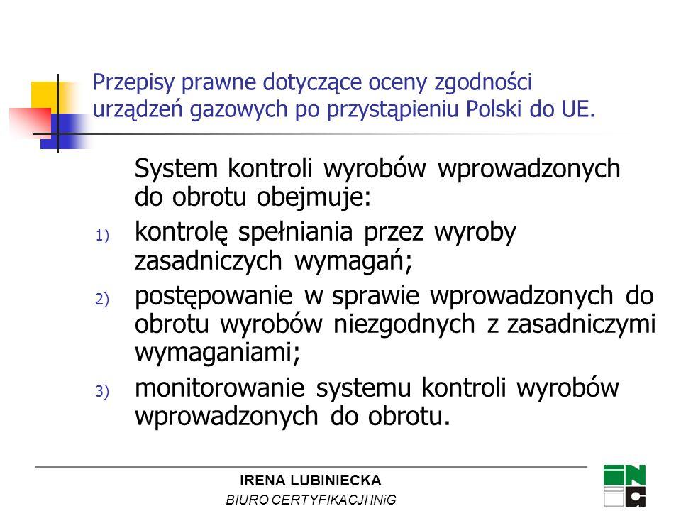 IRENA LUBINIECKA BIURO CERTYFIKACJI INiG Przepisy prawne dotyczące oceny zgodności urządzeń gazowych po przystąpieniu Polski do UE. System kontroli wy