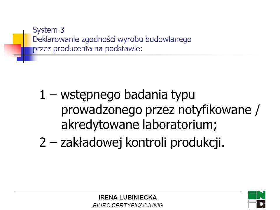 IRENA LUBINIECKA BIURO CERTYFIKACJI INiG 1 – wstępnego badania typu prowadzonego przez notyfikowane / akredytowane laboratorium; 2 – zakładowej kontro