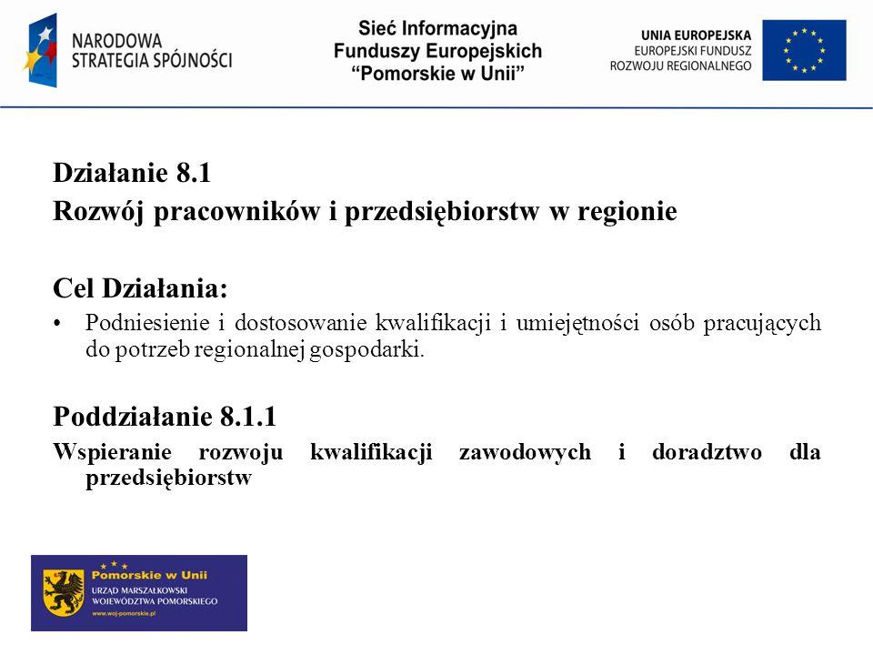 Program Operacyjny Kapitał Ludzki Działanie 8.1 Rozwój pracowników i przedsiębiorstw w regionie Cel Działania: Podniesienie i dostosowanie kwalifikacj