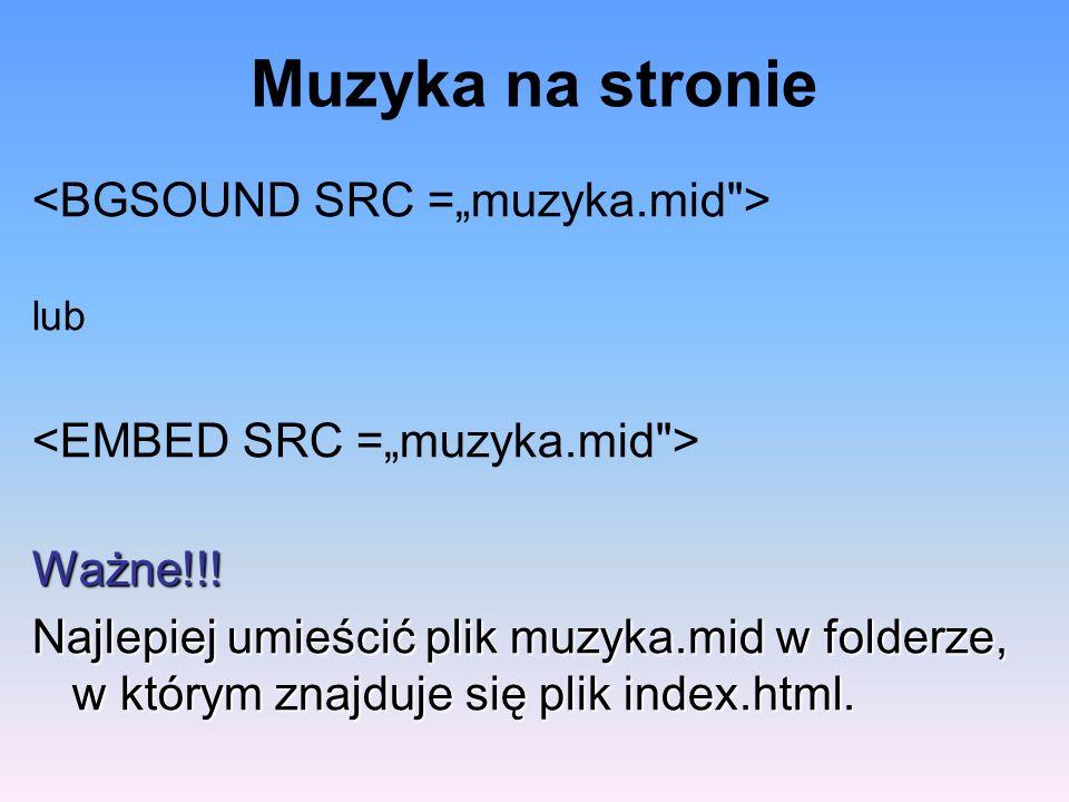 Muzyka na stronie lub Ważne!!! Najlepiej umieścić plik muzyka.mid w folderze, w którym znajduje się plik index.html.