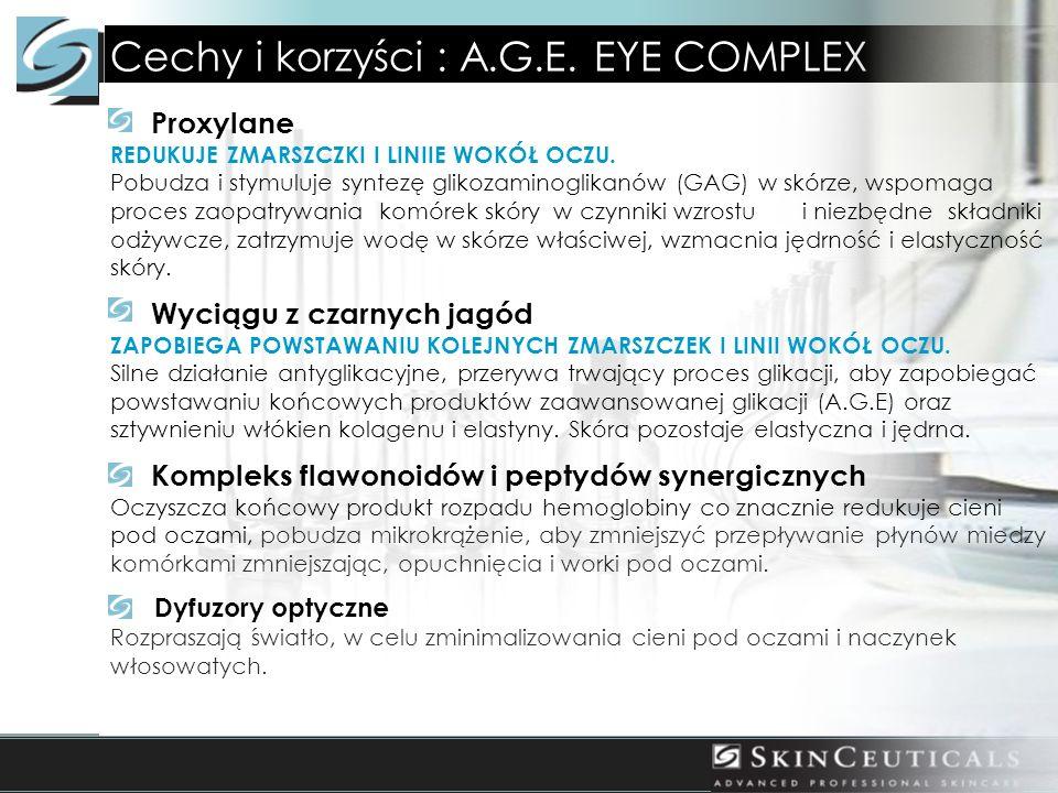 Cechy i korzyści : A.G.E. EYE COMPLEX Proxylane REDUKUJE ZMARSZCZKI I LINIIE WOKÓŁ OCZU.