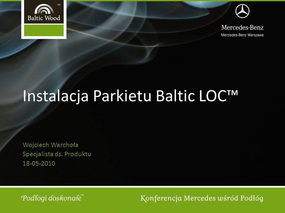 Instalacja Parkietu Baltic LOC Wojciech Warchoła Specjalista ds. Produktu 18-05-2010