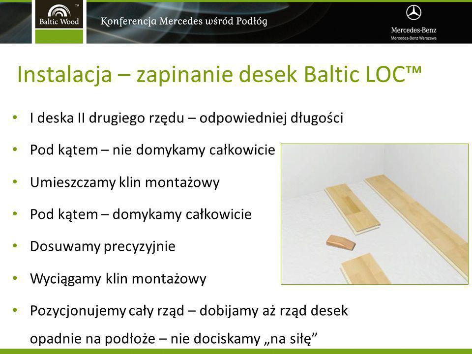 Instalacja – zapinanie desek Baltic LOC I deska II drugiego rzędu – odpowiedniej długości Pod kątem – nie domykamy całkowicie Umieszczamy klin montażo