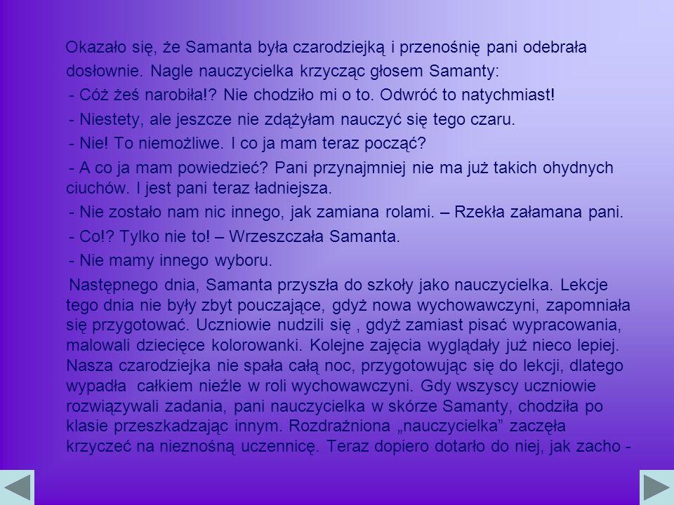 Okazało się, że Samanta była czarodziejką i przenośnię pani odebrała dosłownie.