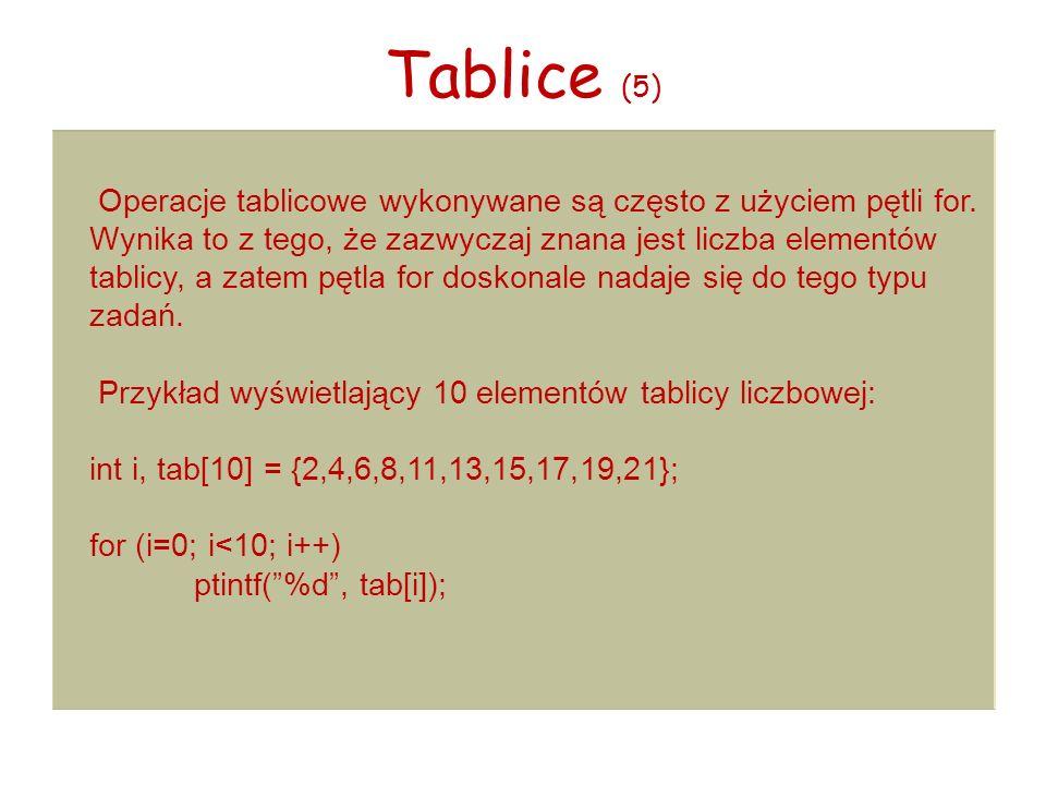Tablice (5) Operacje tablicowe wykonywane są często z użyciem pętli for.