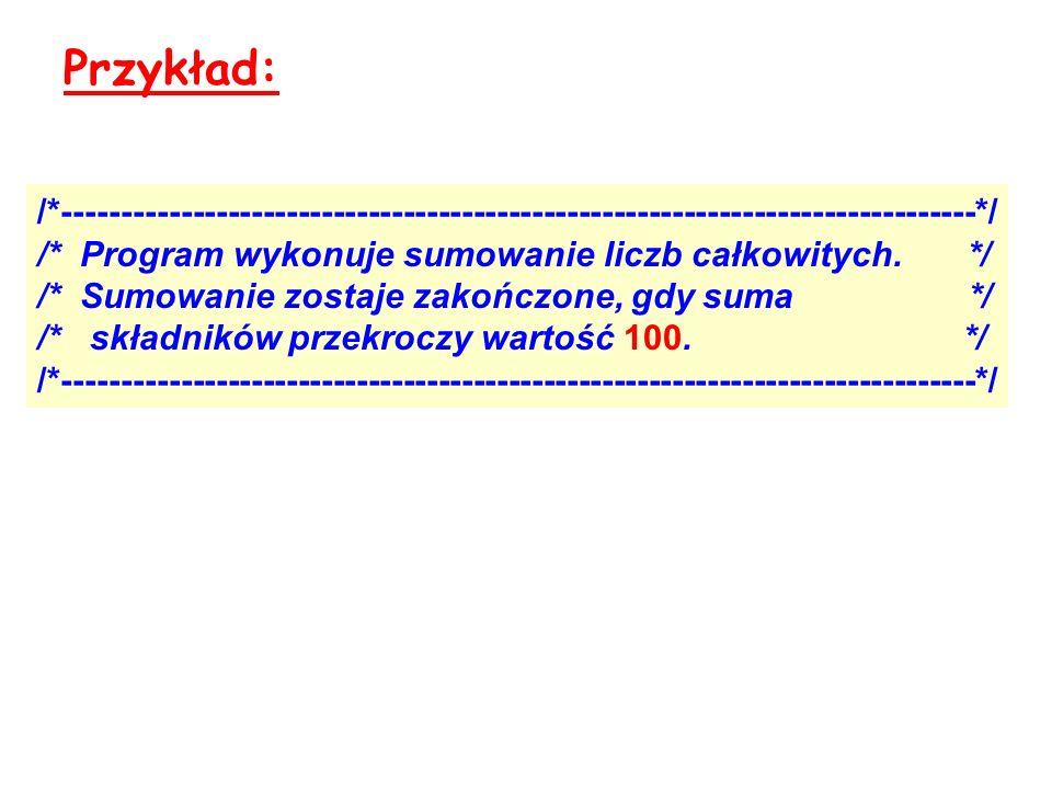 Przykład: /*------------------------------------------------------------------------------*/ /* Program wykonuje sumowanie liczb całkowitych. */ /* Su