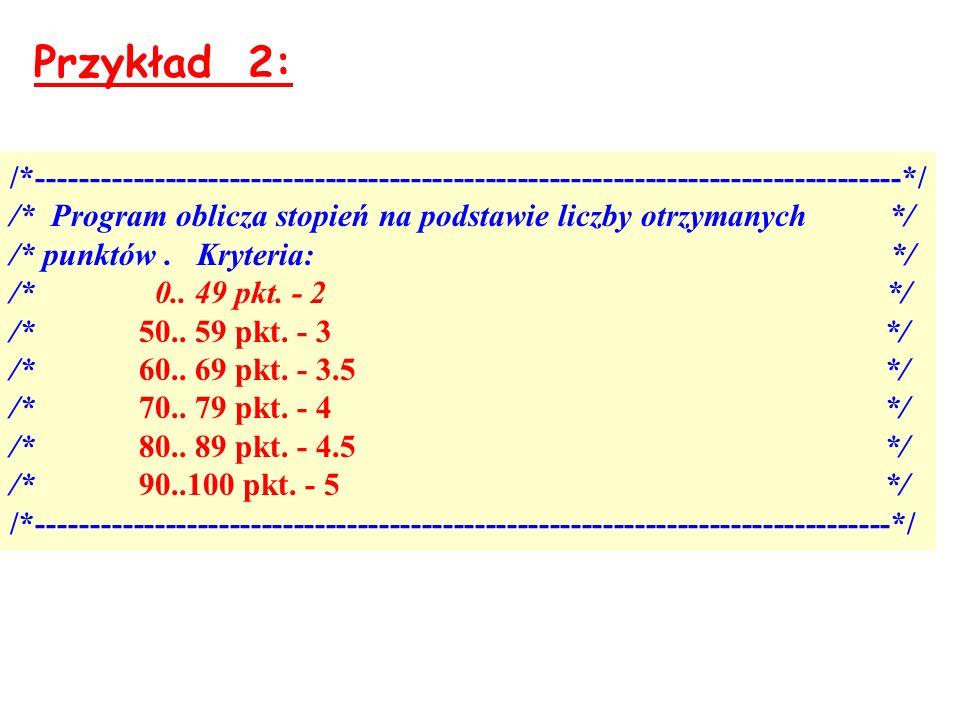 /*---------------------------------------------------------------------------------*/ /* Program oblicza stopień na podstawie liczby otrzymanych */ /* punktów.