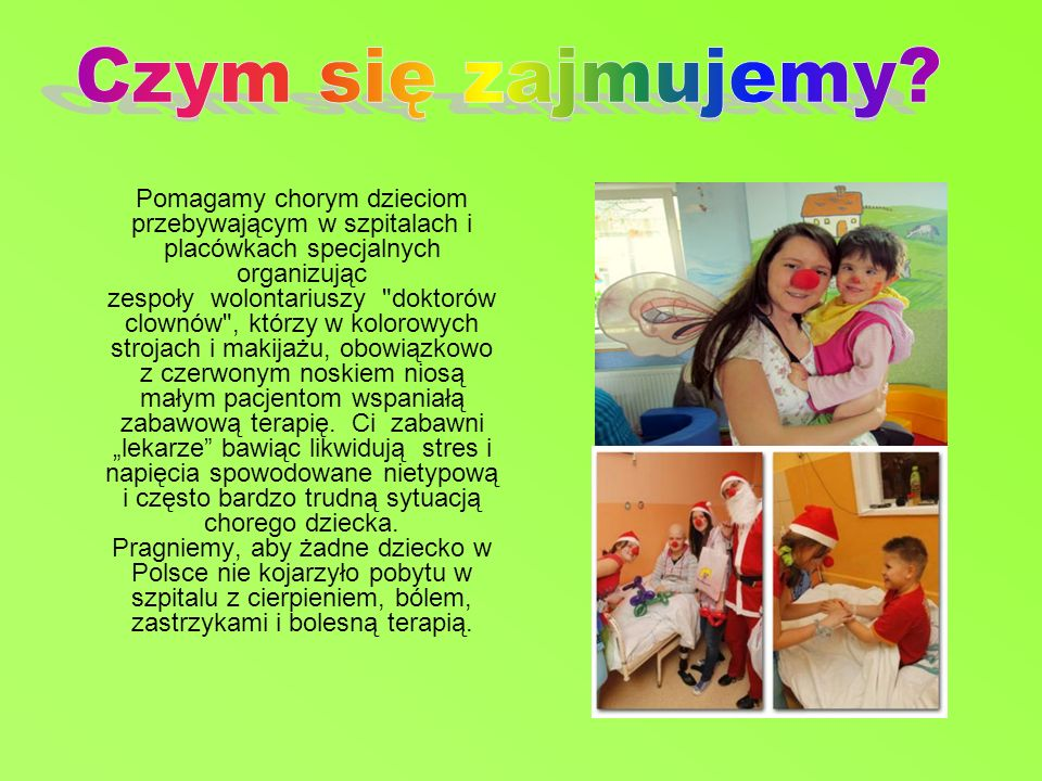 Pomagamy chorym dzieciom przebywającym w szpitalach i placówkach specjalnych organizując zespoły wolontariuszy