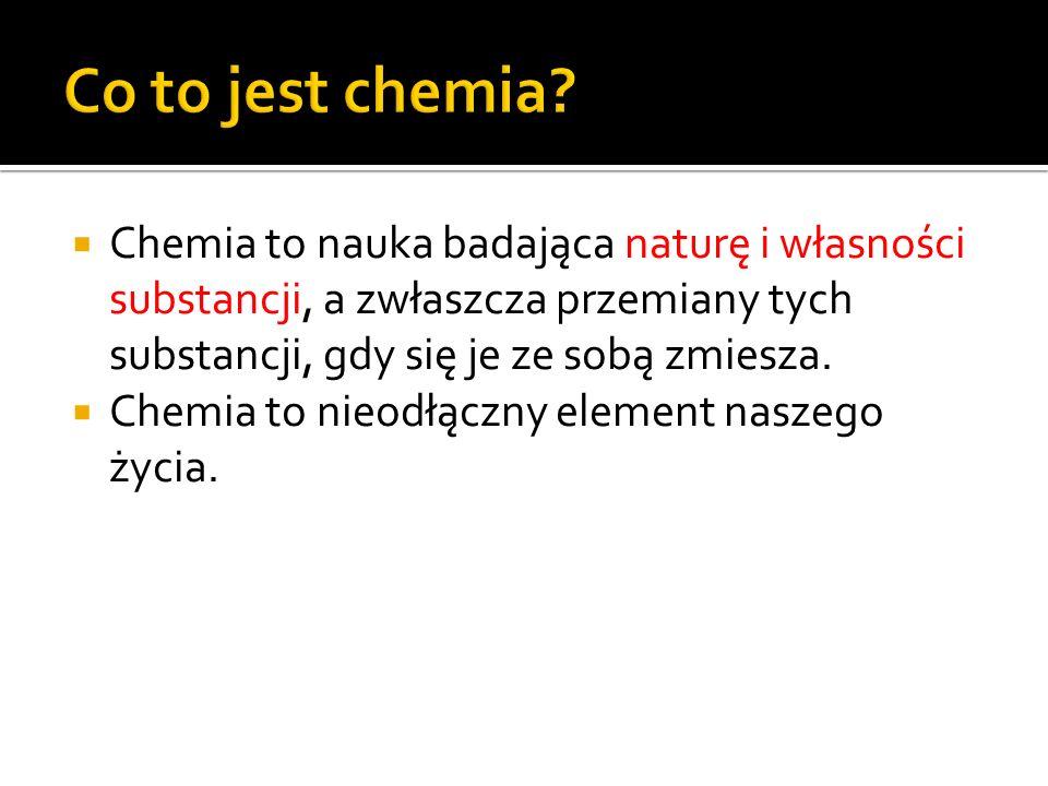 Chemia to nauka badająca naturę i własności substancji, a zwłaszcza przemiany tych substancji, gdy się je ze sobą zmiesza. Chemia to nieodłączny eleme