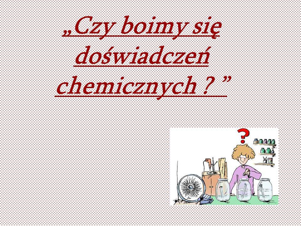 Czy boimy się doświadczeń chemicznych ?