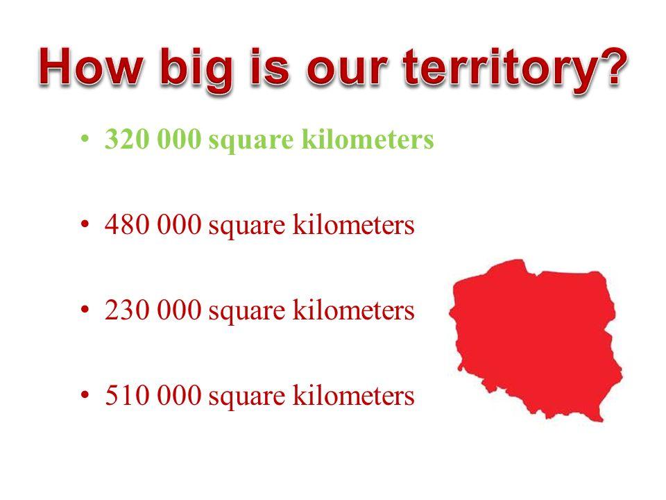 320 000 square kilometers 480 000 square kilometers 230 000 square kilometers 510 000 square kilometers
