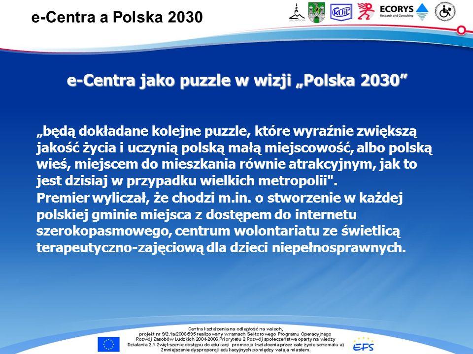 e-Centra … będą dokładane kolejne puzzle, które wyraźnie zwiększą jakość życia i uczynią polską małą miejscowość, albo polską wieś, miejscem do mieszkania równie atrakcyjnym, jak to jest dzisiaj w przypadku wielkich metropolii .