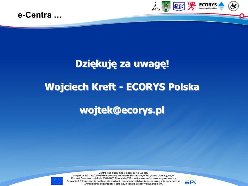 e-Centra … Dziękuję za uwagę! Wojciech Kreft - ECORYS Polska wojtek@ecorys.pl
