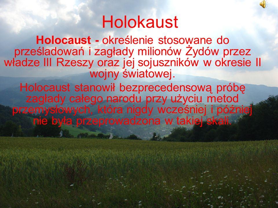 Holokaust Holocaust - określenie stosowane do prześladowań i zagłady milionów Żydów przez władze III Rzeszy oraz jej sojuszników w okresie II wojny św