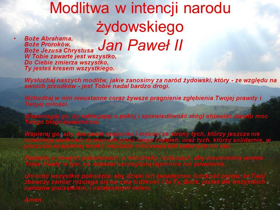 Modlitwa w intencji narodu żydowskiego Jan Paweł II Boże Abrahama, Boże Proroków, Boże Jezusa Chrystusa W Tobie zawarte jest wszystko, Do Ciebie zmier
