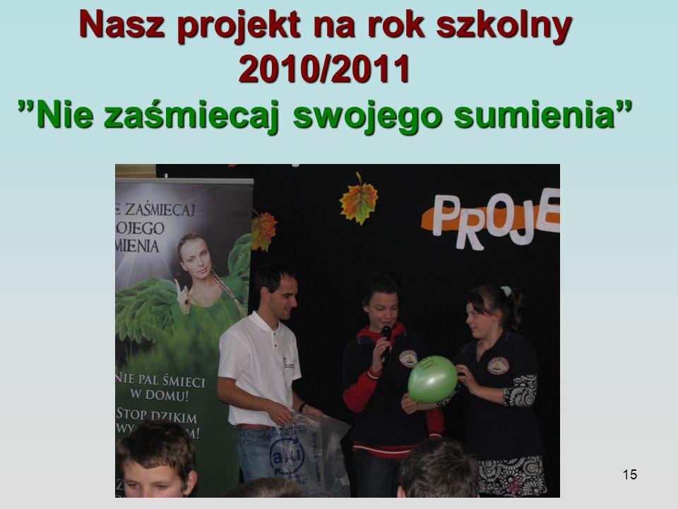 15 Nasz projekt na rok szkolny 2010/2011 Nie zaśmiecaj swojego sumienia