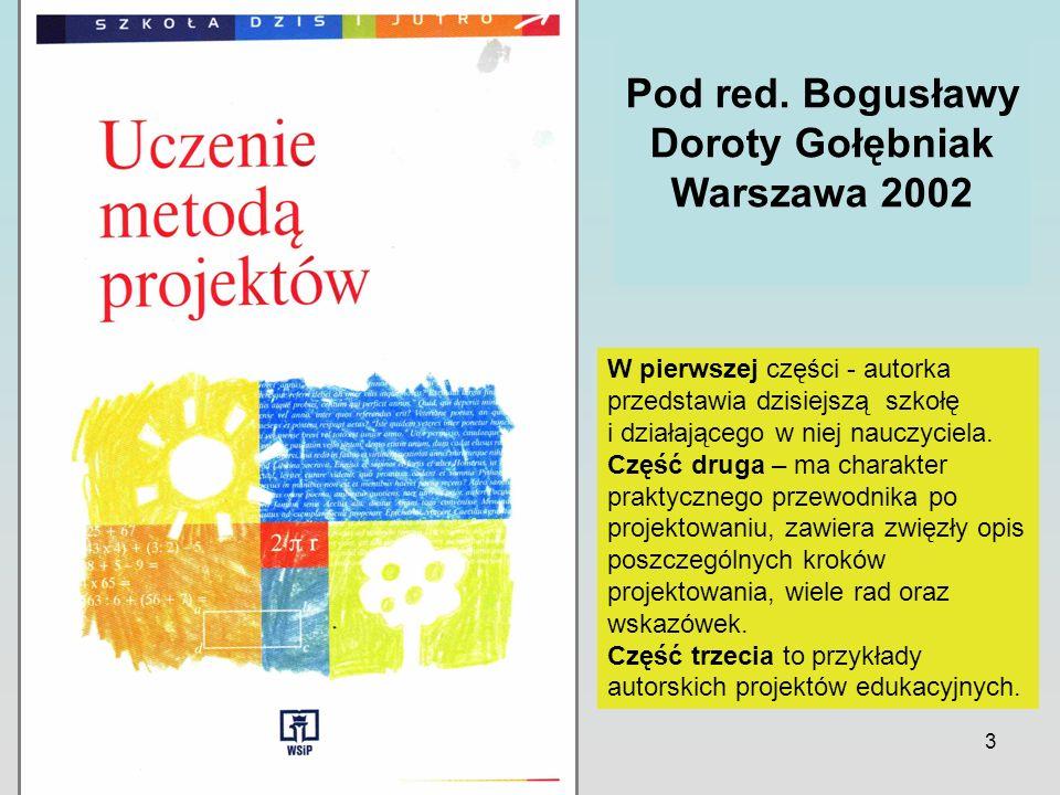 3 Pod red. Bogusławy Doroty Gołębniak Warszawa 2002 W pierwszej części - autorka przedstawia dzisiejszą szkołę i działającego w niej nauczyciela. Częś