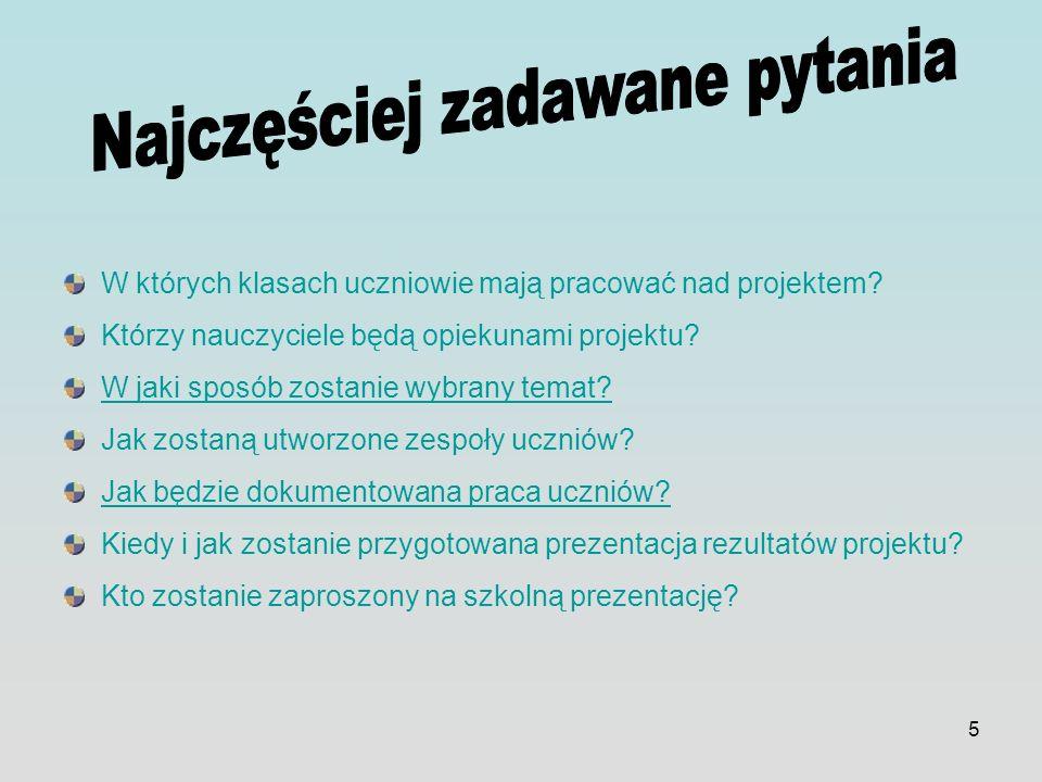 5 W których klasach uczniowie mają pracować nad projektem? Którzy nauczyciele będą opiekunami projektu? W jaki sposób zostanie wybrany temat? Jak zost
