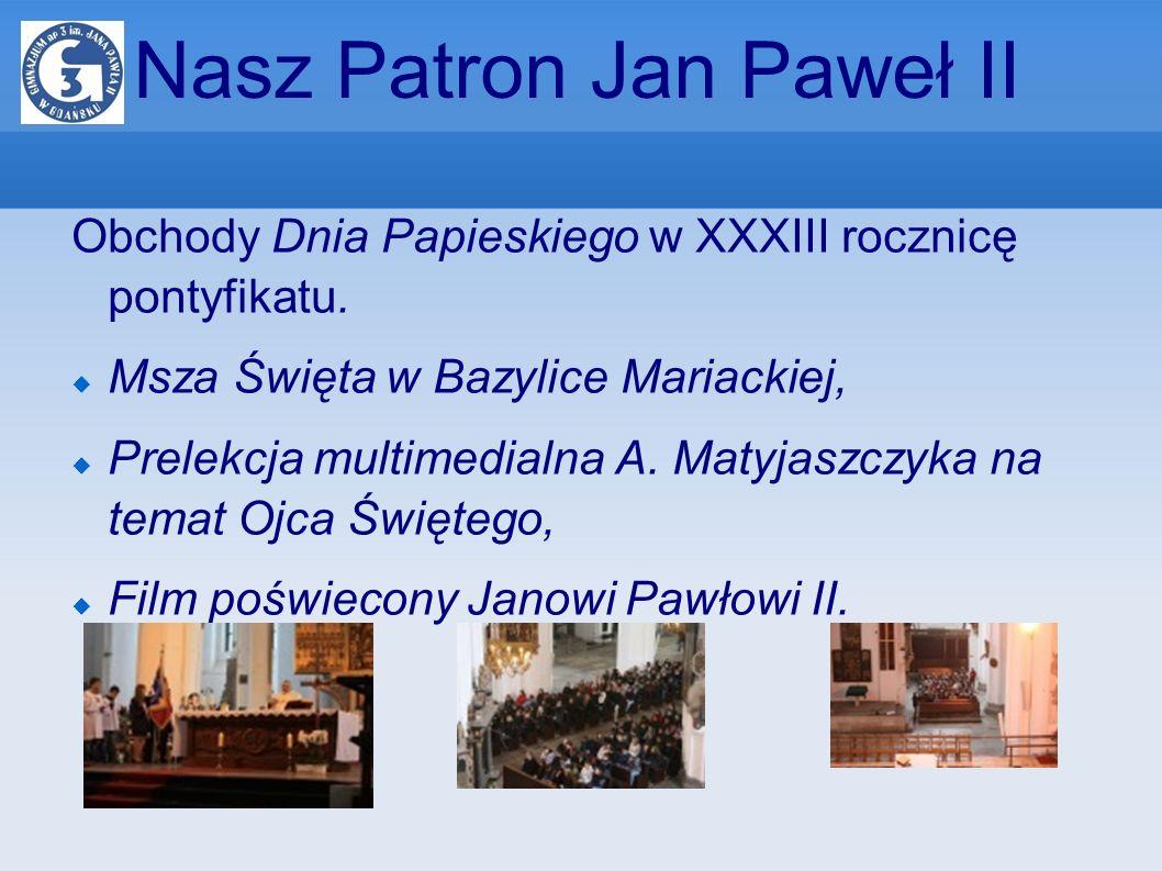 Nasz Patron Jan Paweł II Obchody Dnia Papieskiego w XXXIII rocznicę pontyfikatu. Msza Święta w Bazylice Mariackiej, Prelekcja multimedialna A. Matyjas