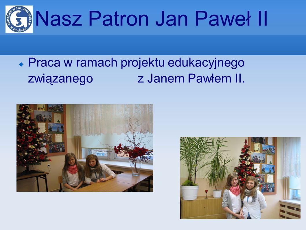 Nasz Patron Jan Paweł II Praca w ramach projektu edukacyjnego związanego z Janem Pawłem II.