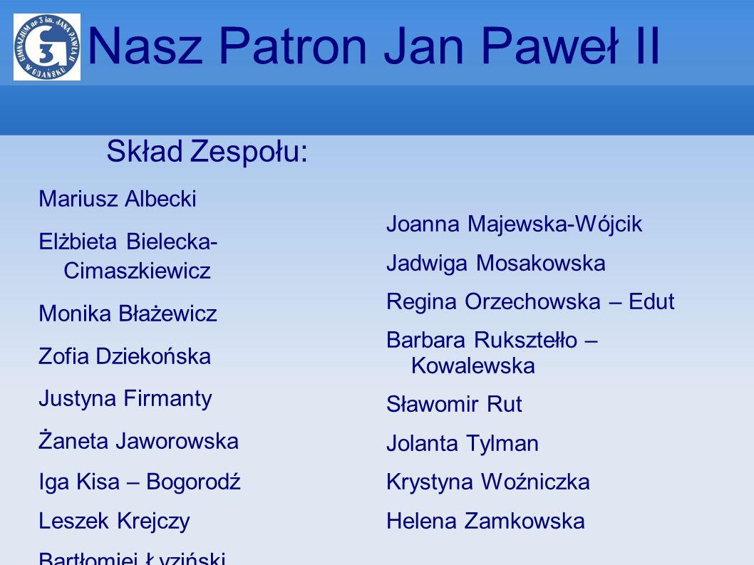 Nasz Patron Jan Paweł II Skład Zespołu: Mariusz Albecki Elżbieta Bielecka- Cimaszkiewicz Monika Błażewicz Zofia Dziekońska Justyna Firmanty Żaneta Jaw