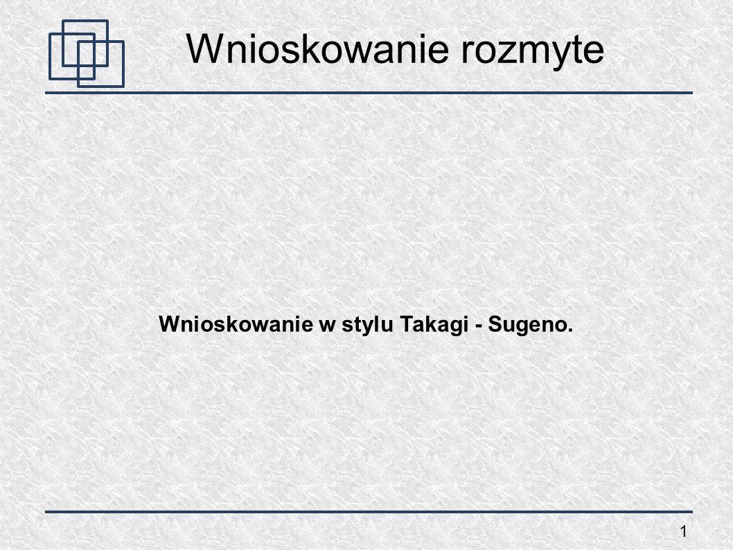 1 Wnioskowanie w stylu Takagi - Sugeno. Wnioskowanie rozmyte