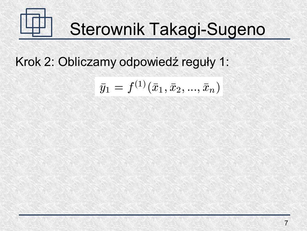 7 Sterownik Takagi-Sugeno Krok 2: Obliczamy odpowiedź reguły 1: