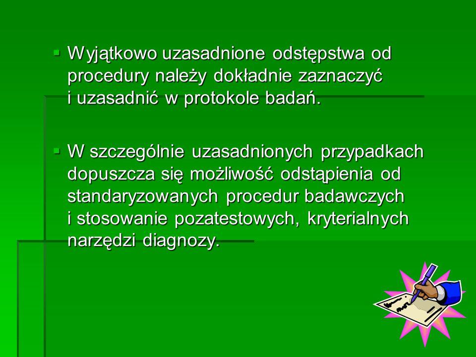Wyjątkowo uzasadnione odstępstwa od procedury należy dokładnie zaznaczyć i uzasadnić w protokole badań. Wyjątkowo uzasadnione odstępstwa od procedury