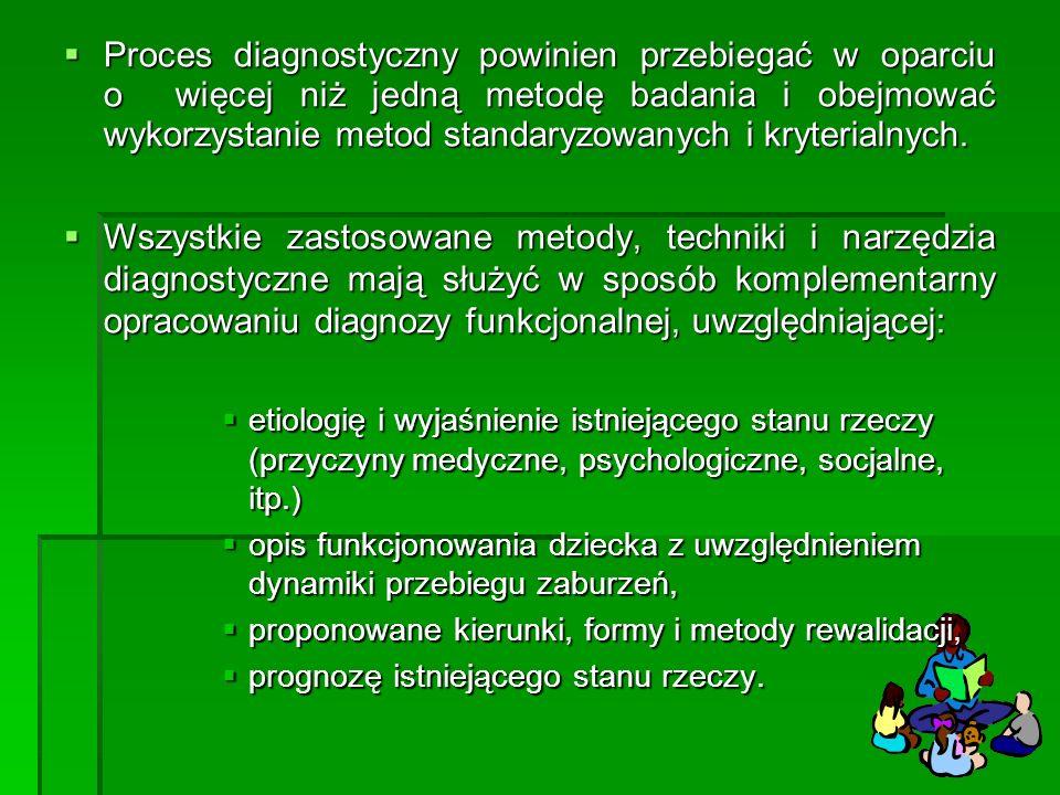 Proces diagnostyczny powinien przebiegać w oparciu o więcej niż jedną metodę badania i obejmować wykorzystanie metod standaryzowanych i kryterialnych.