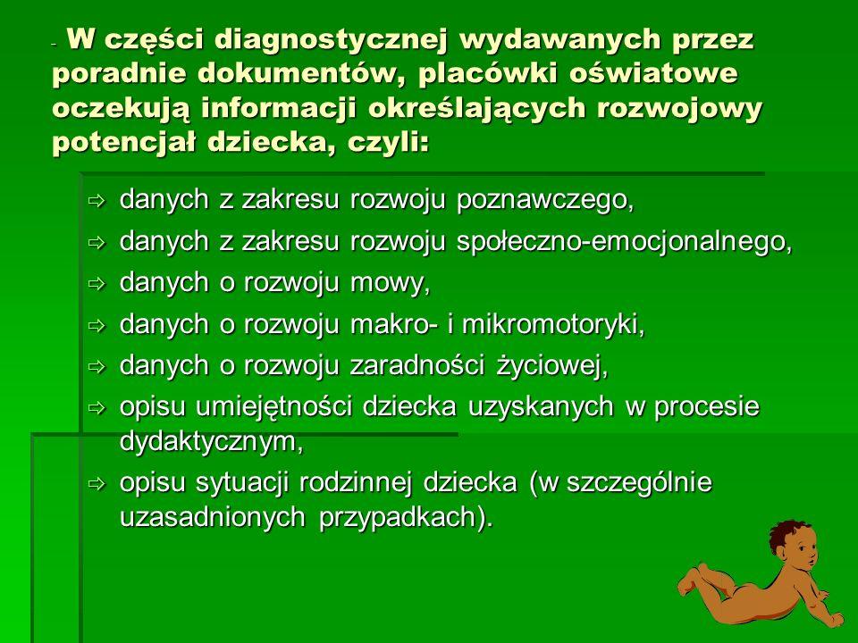 - W części diagnostycznej wydawanych przez poradnie dokumentów, placówki oświatowe oczekują informacji określających rozwojowy potencjał dziecka, czyl