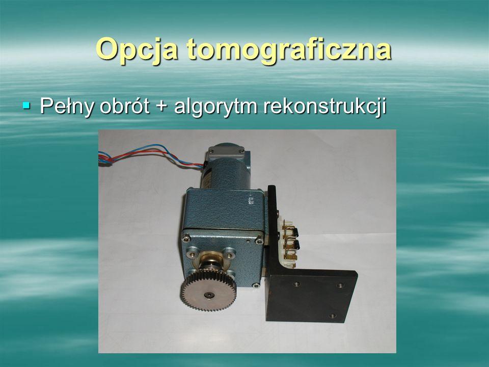 Opcja tomograficzna Pełny obrót + algorytm rekonstrukcji Pełny obrót + algorytm rekonstrukcji