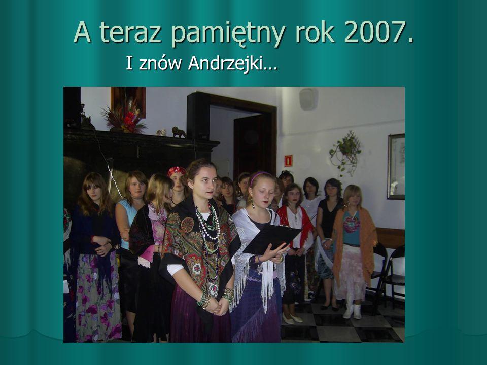 A teraz pamiętny rok 2007. I znów Andrzejki…