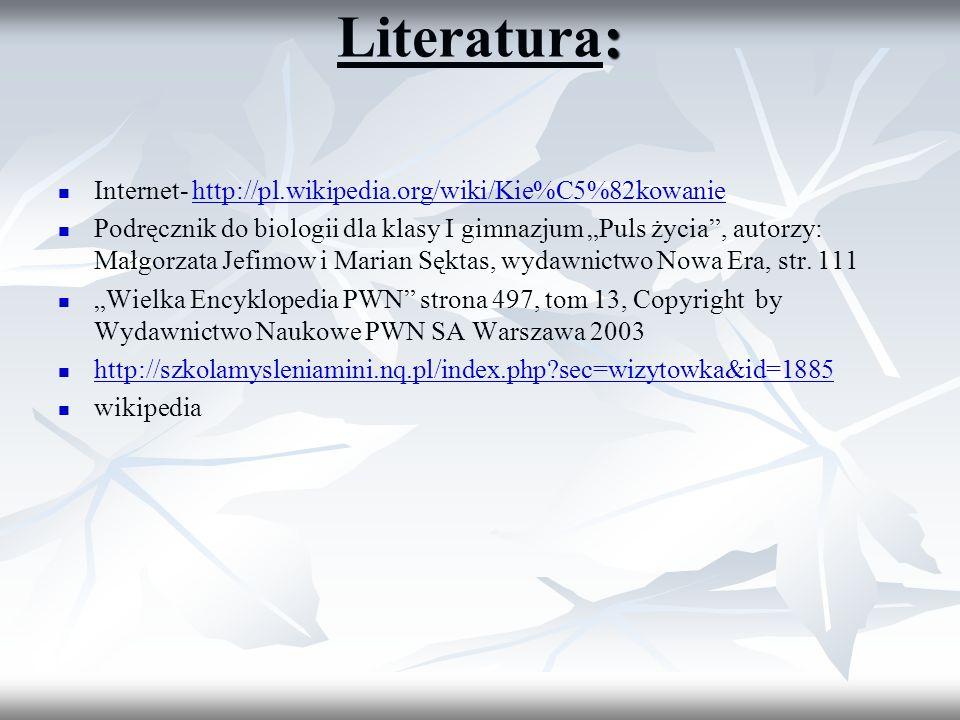 : Literatura: Internet- http://pl.wikipedia.org/wiki/Kie%C5%82kowaniehttp://pl.wikipedia.org/wiki/Kie%C5%82kowanie Podręcznik do biologii dla klasy I