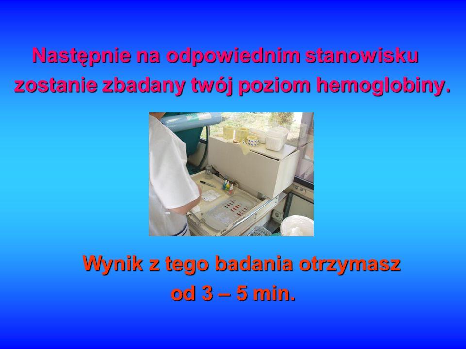 Następnie na odpowiednim stanowisku zostanie zbadany twój poziom hemoglobiny. Wynik z tego badania otrzymasz od 3 – 5 min.