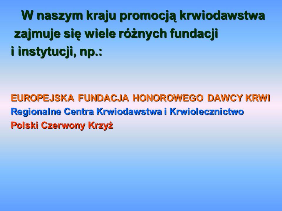 W naszym kraju promocją krwiodawstwa zajmuje się wiele różnych fundacji zajmuje się wiele różnych fundacji i instytucji, np.: EUROPEJSKA FUNDACJA HONO