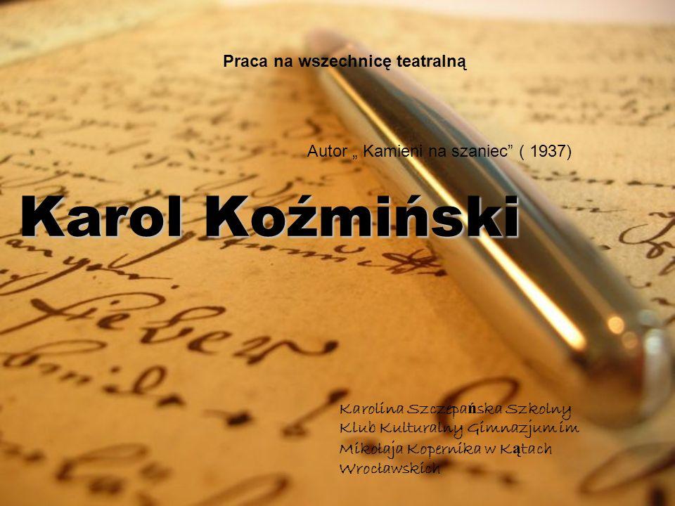 Karol Koźmiński: Znany także jako Karol Poraj- Koźmiński.