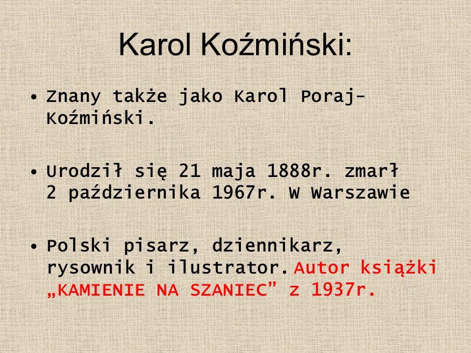 Karol Koźmiński: Znany także jako Karol Poraj- Koźmiński. Urodził się 21 maja 1888r. zmarł 2 października 1967r. W Warszawie Polski pisarz, dziennikar