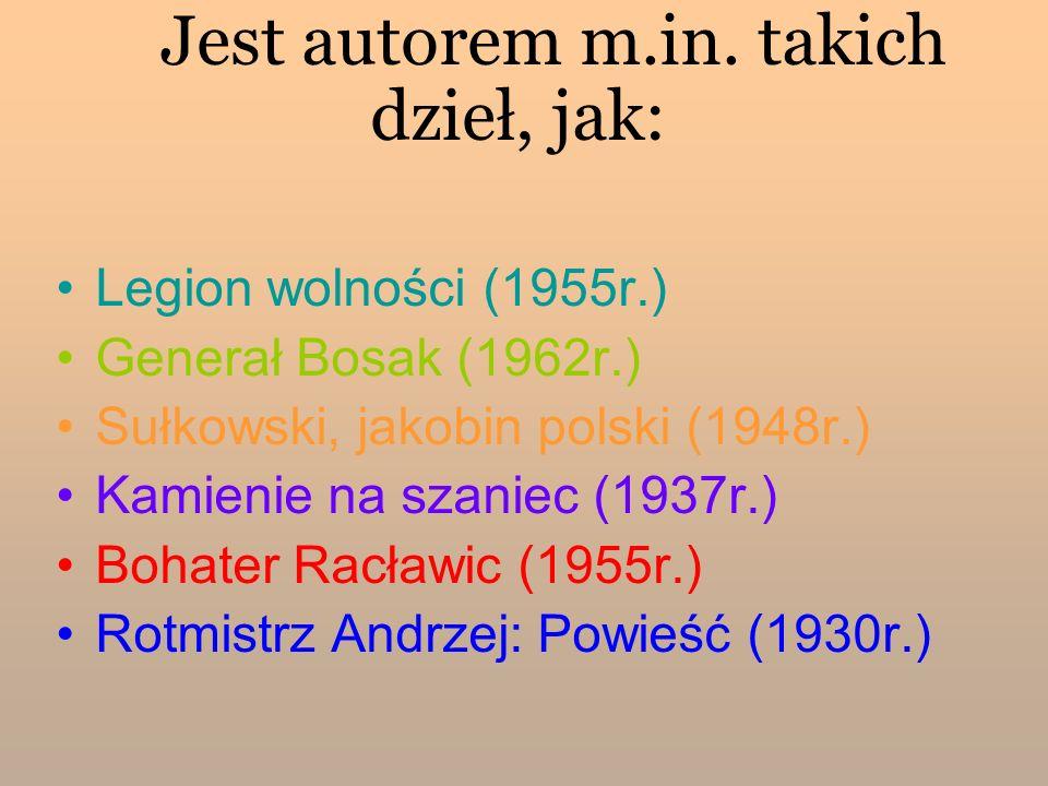 Jest autorem m.in. takich dzieł, jak: Legion wolności (1955r.) Generał Bosak (1962r.) Sułkowski, jakobin polski (1948r.) Kamienie na szaniec (1937r.)
