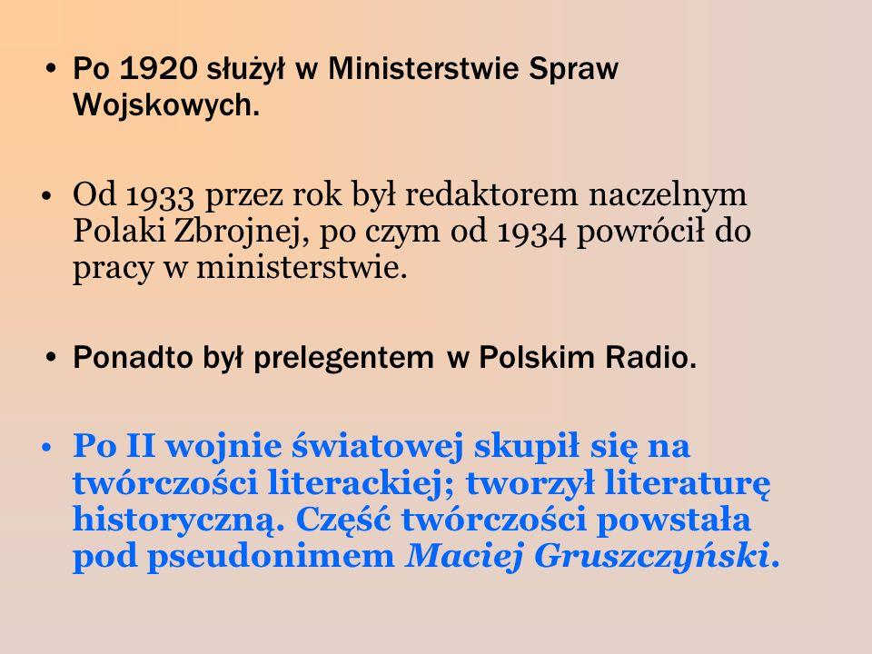Po 1920 służył w Ministerstwie Spraw Wojskowych. Od 1933 przez rok był redaktorem naczelnym Polaki Zbrojnej, po czym od 1934 powrócił do pracy w minis