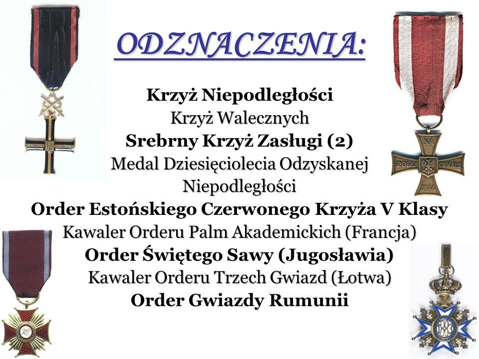 ODZNACZENIA: Krzyż Niepodległości Krzyż Walecznych Srebrny Krzyż Zasługi (2) Medal Dziesięciolecia Odzyskanej Niepodległości Order Estońskiego Czerwon
