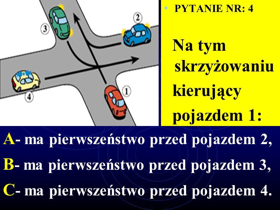 PYTANIE NR: 3 Na tym skrzyżowaniu kierujący pojazdem 1: A - ma pierwszeństwo przed pojazdem 2, B - ma pierwszeństwo przed pojazdem 3, C - przejeżdża ostatni.